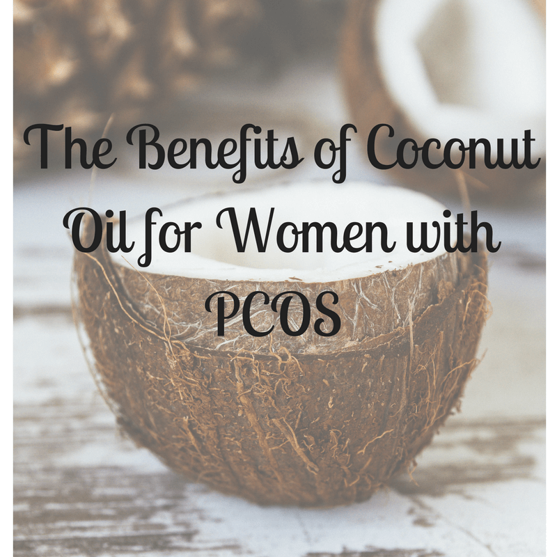 The Nutritional Benefits of Coconut Oil for Women with PCOS