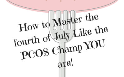 How to Master the fourth of July Like the PCOS Champ YOU are!